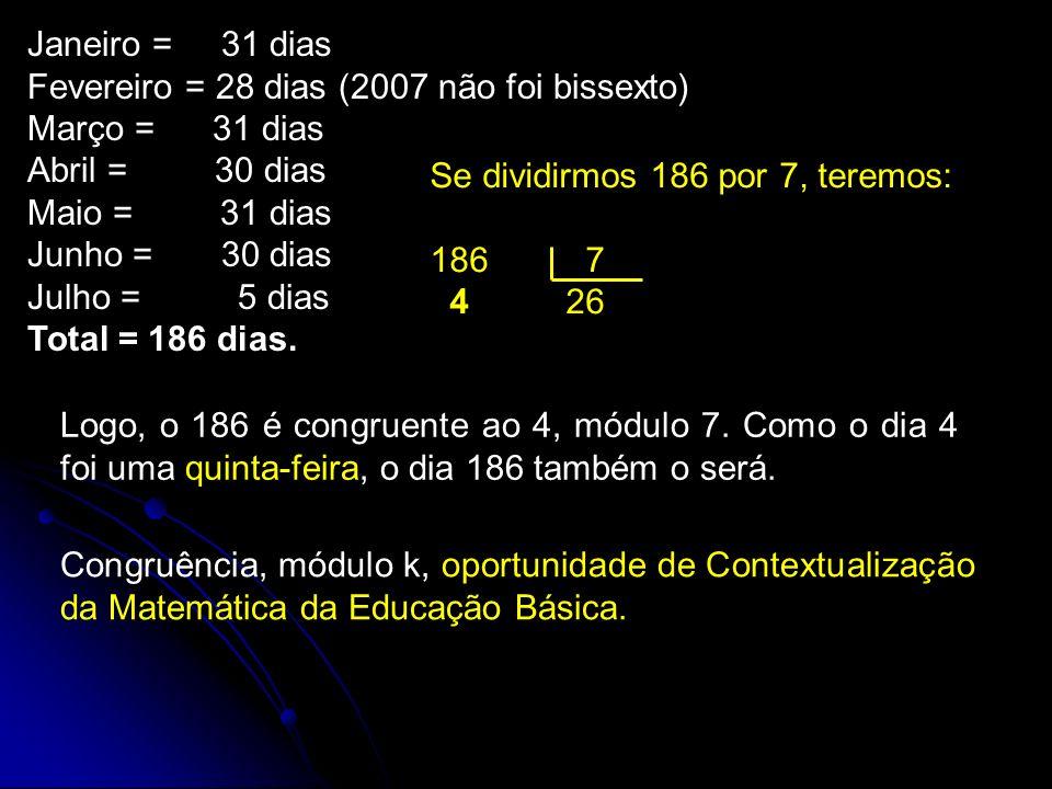 Janeiro = 31 dias Fevereiro = 28 dias (2007 não foi bissexto) Março = 31 dias Abril = 30 dias Maio = 31 dias Junho = 30 dias Julho = 5 dias Total = 186 dias.