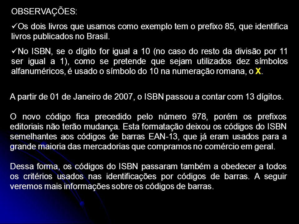OBSERVAÇÕES: Os dois livros que usamos como exemplo tem o prefixo 85, que identifica livros publicados no Brasil. No ISBN, se o dígito for igual a 10