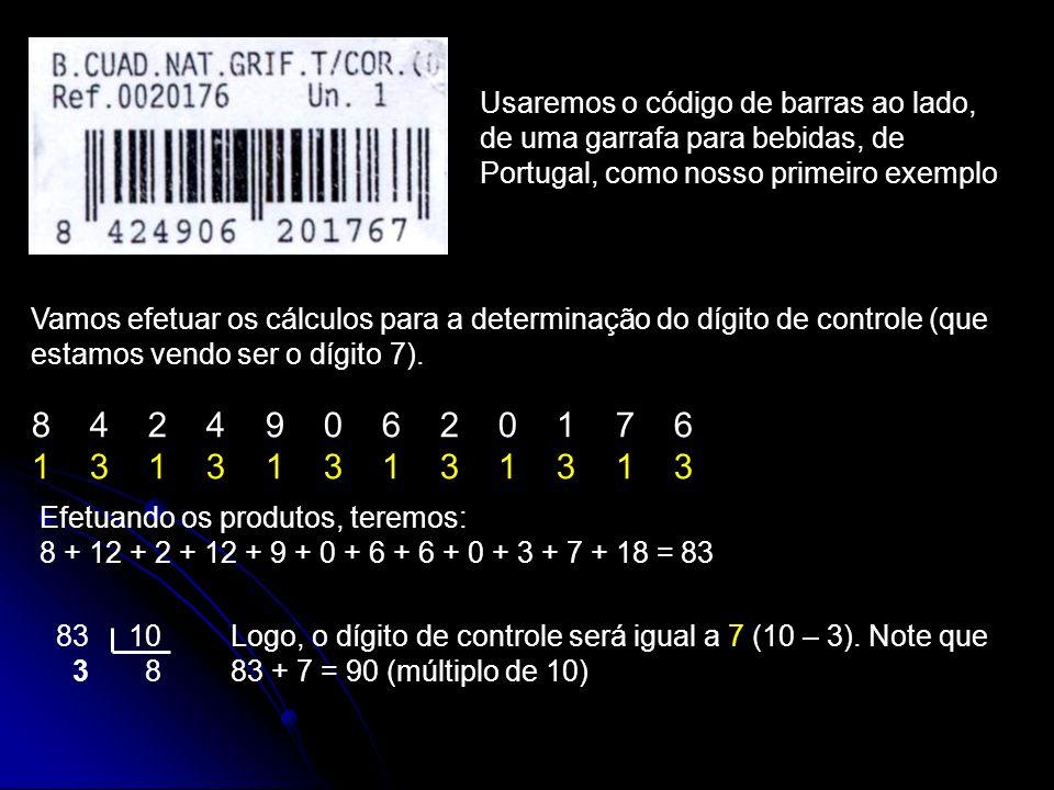Vamos efetuar os cálculos para a determinação do dígito de controle (que estamos vendo ser o dígito 7). 8 4 2 4 9 0 6 2 0 1 7 6 1 3 1 3 1 3 Efetuando