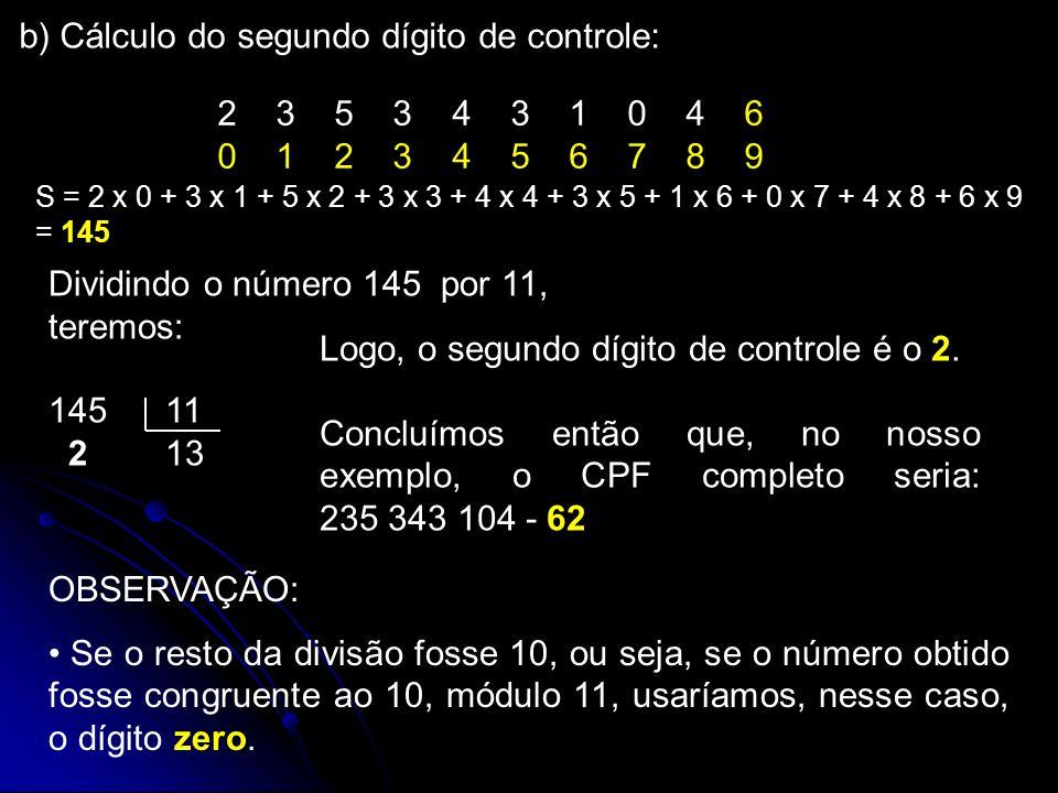 2 3 5 3 4 3 1 0 4 6 0 1 2 3 4 5 6 7 8 9 S = 2 x 0 + 3 x 1 + 5 x 2 + 3 x 3 + 4 x 4 + 3 x 5 + 1 x 6 + 0 x 7 + 4 x 8 + 6 x 9 = 145 Dividindo o número 145