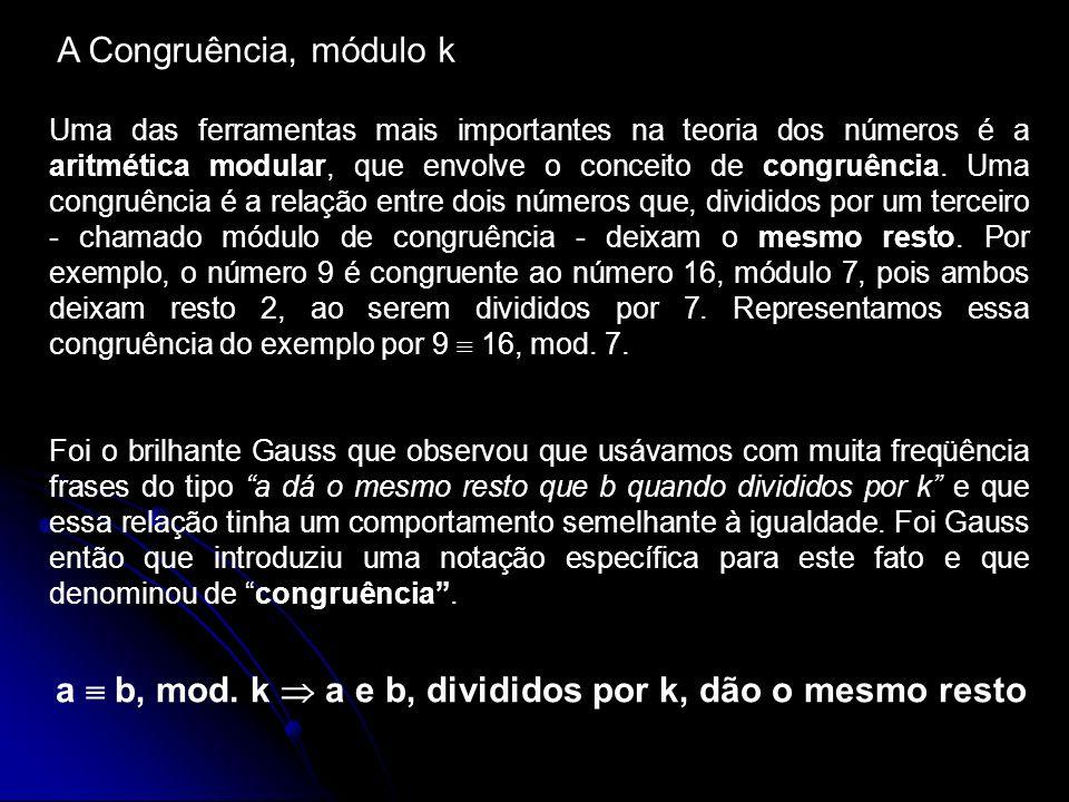 A Congruência, módulo k Uma das ferramentas mais importantes na teoria dos números é a aritmética modular, que envolve o conceito de congruência. Uma