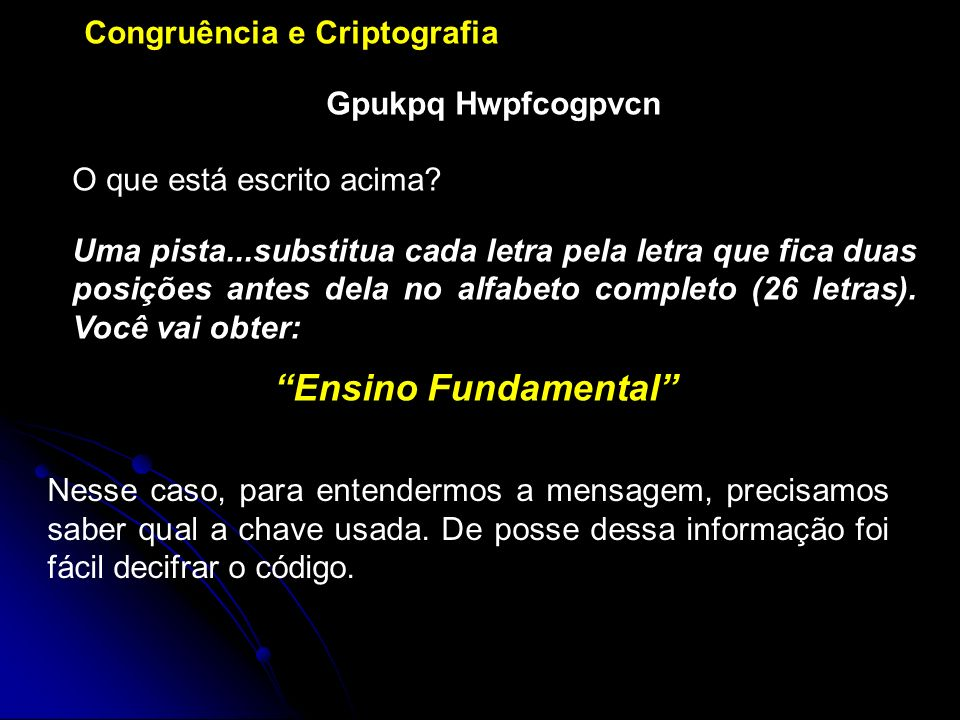Congruência e Criptografia Gpukpq Hwpfcogpvcn O que está escrito acima? Uma pista...substitua cada letra pela letra que fica duas posições antes dela