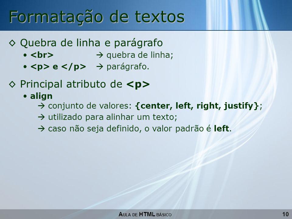 10 Formatação de textos A ULA DE HTML BÁSICO Quebra de linha e parágrafo quebra de linha; e parágrafo. Principal atributo de align utilizado para alin