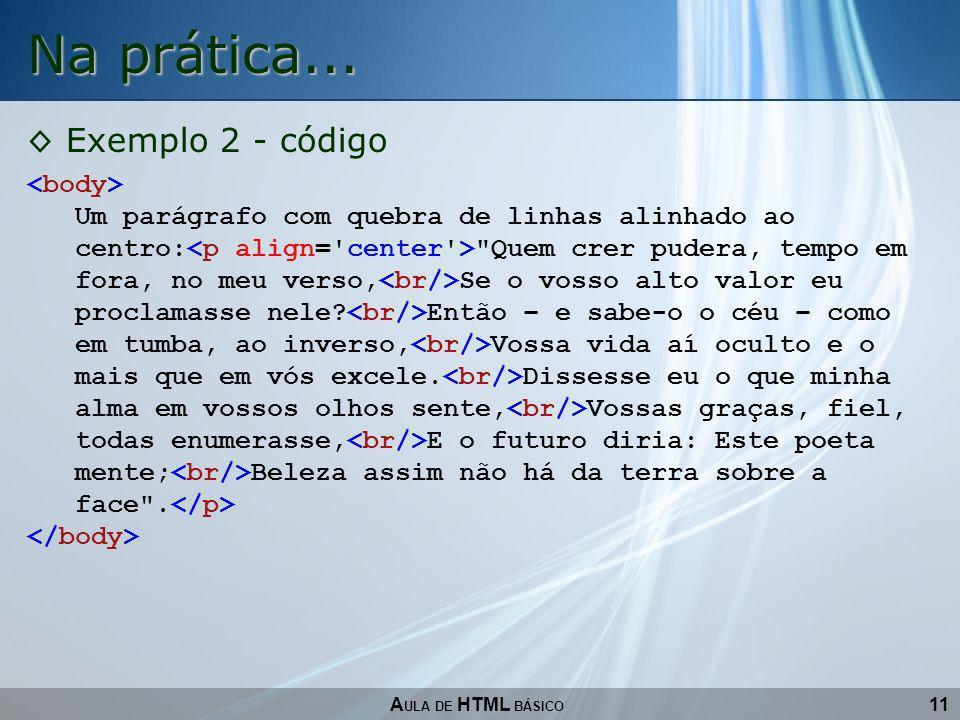 11 Na prática... A ULA DE HTML BÁSICO Exemplo 2 - código Um parágrafo com quebra de linhas alinhado ao centro: