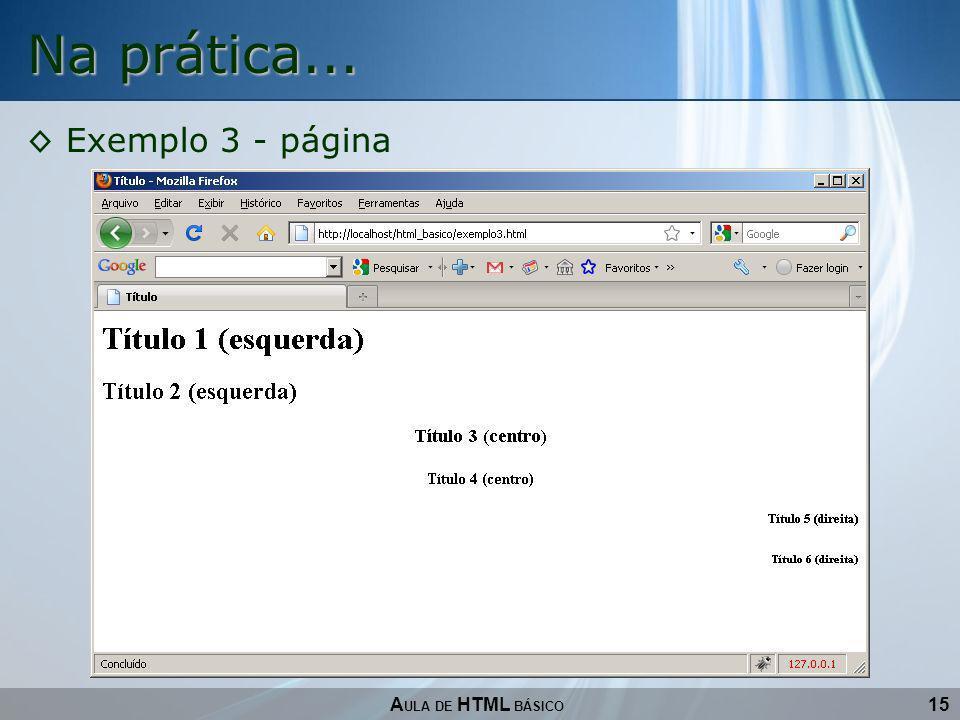 15 Na prática... A ULA DE HTML BÁSICO Exemplo 3 - página