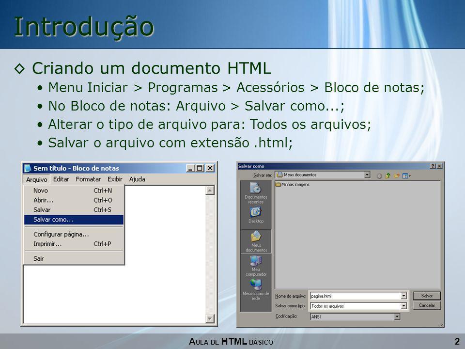 2 Introdução Criando um documento HTML A ULA DE HTML BÁSICO Menu Iniciar > Programas > Acessórios > Bloco de notas; No Bloco de notas: Arquivo > Salva