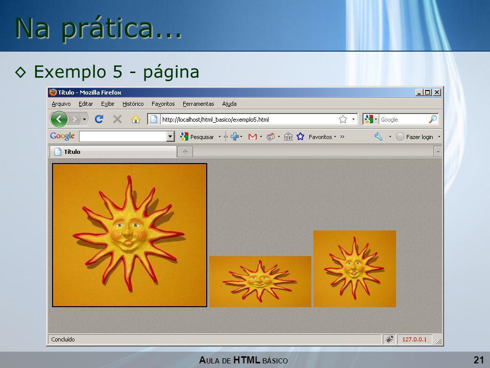 21 Na prática... A ULA DE HTML BÁSICO Exemplo 5 - página