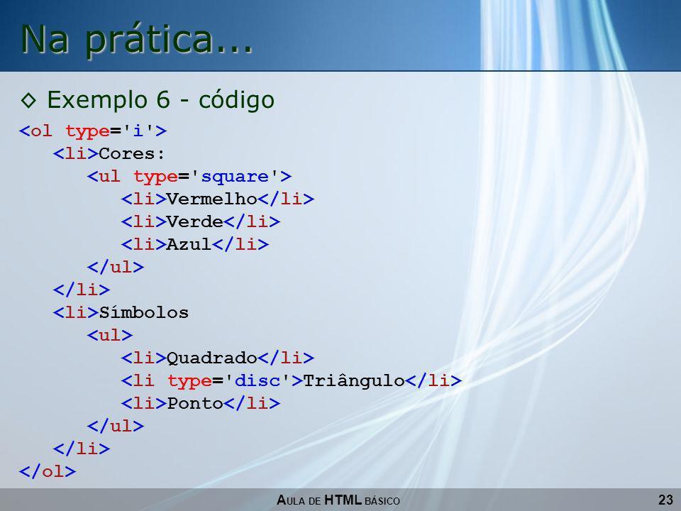 23 Na prática... A ULA DE HTML BÁSICO Exemplo 6 - código Cores: Vermelho Verde Azul Símbolos Quadrado Triângulo Ponto