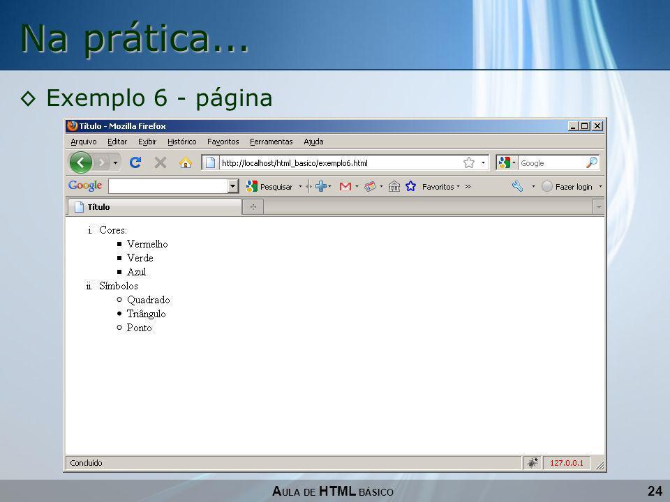 24 Na prática... A ULA DE HTML BÁSICO Exemplo 6 - página