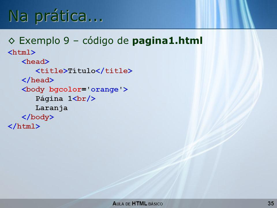 35 Na prática... A ULA DE HTML BÁSICO Exemplo 9 – código de pagina1.html Título Página 1 Laranja