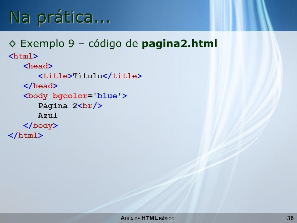 36 Na prática... A ULA DE HTML BÁSICO Exemplo 9 – código de pagina2.html Título Página 2 Azul