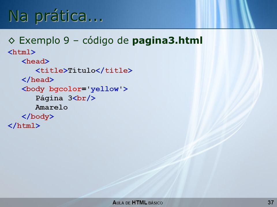 37 Na prática... A ULA DE HTML BÁSICO Exemplo 9 – código de pagina3.html Título Página 3 Amarelo