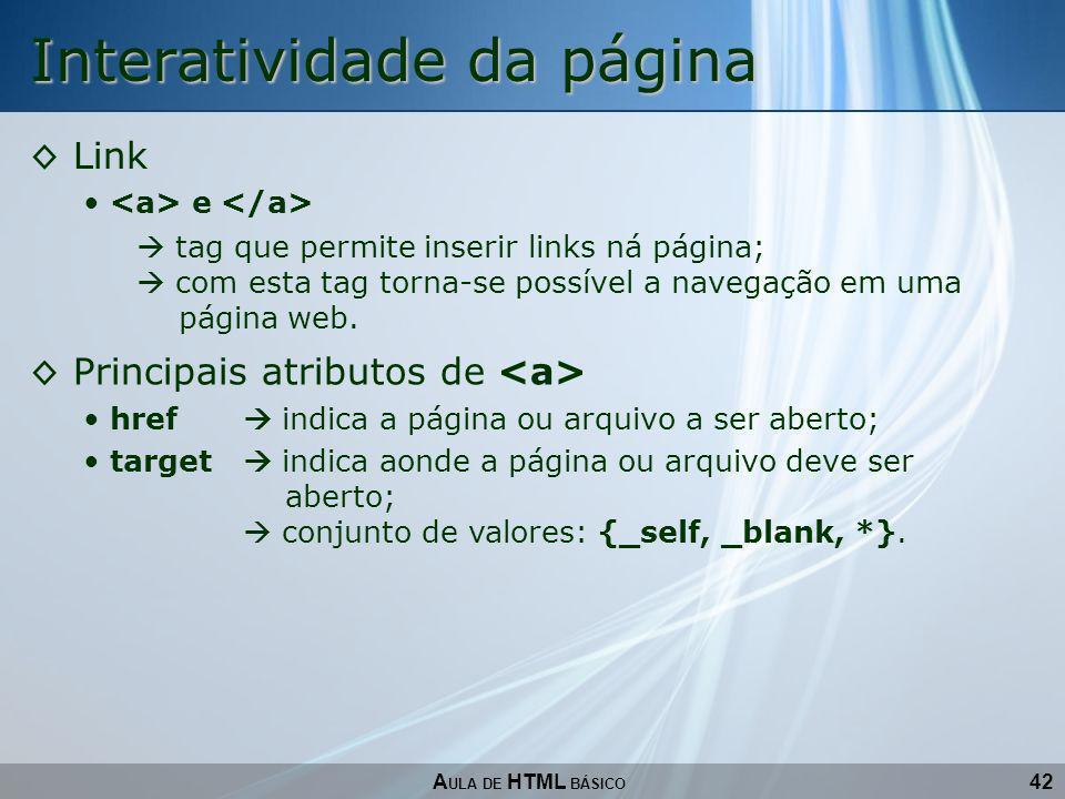 42 Interatividade da página A ULA DE HTML BÁSICO Link e tag que permite inserir links ná página; com esta tag torna-se possível a navegação em uma pág