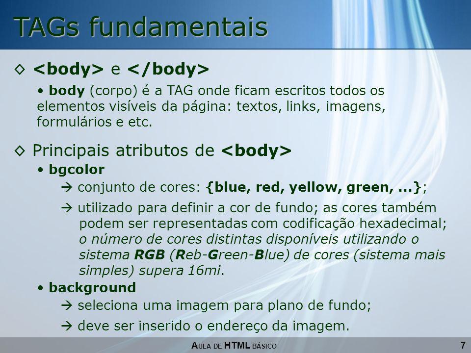 7 TAGs fundamentais A ULA DE HTML BÁSICO e body (corpo) é a TAG onde ficam escritos todos os elementos visíveis da página: textos, links, imagens, for