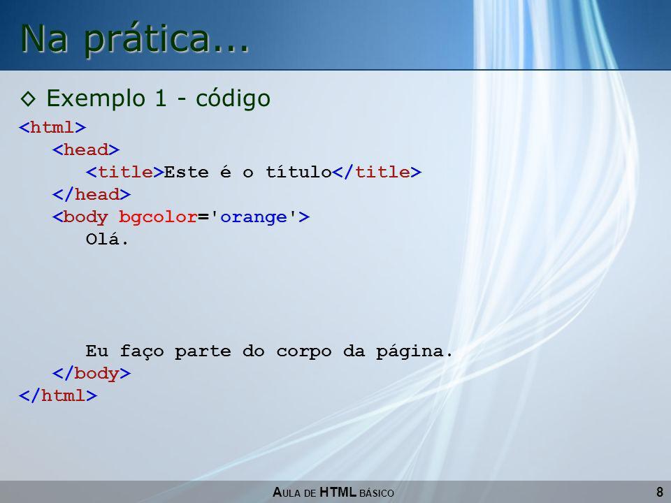 8 Na prática... A ULA DE HTML BÁSICO Exemplo 1 - código Este é o título Olá. Eu faço parte do corpo da página.