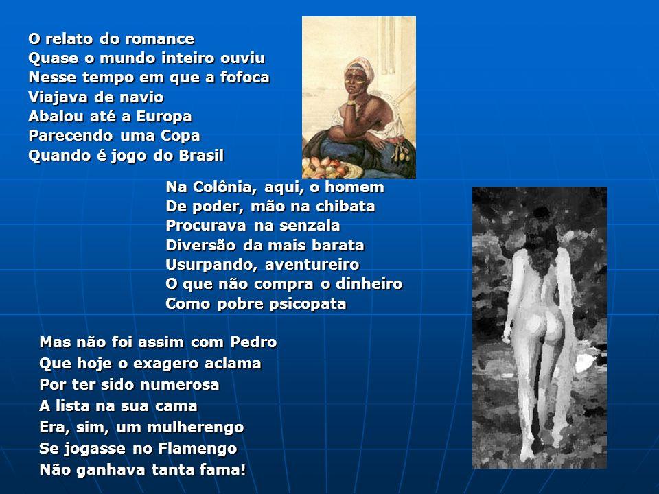 No Brasil da Monarquia Conta o Istoriador (1) Mais que o grito do Ipiranga Ecoou longe o rumor De um amor que, distraído Com a flecha do Cupido Atingi