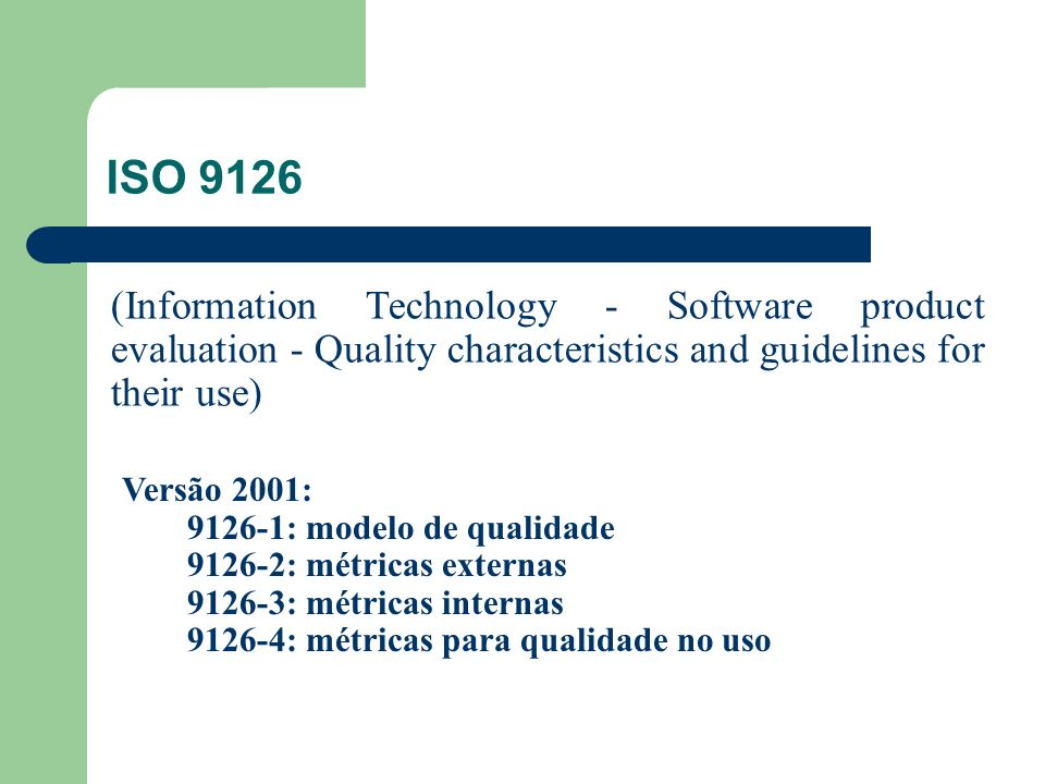 (Information Technology - Software product evaluation - Quality characteristics and guidelines for their use) Versão 2001: 9126-1: modelo de qualidade