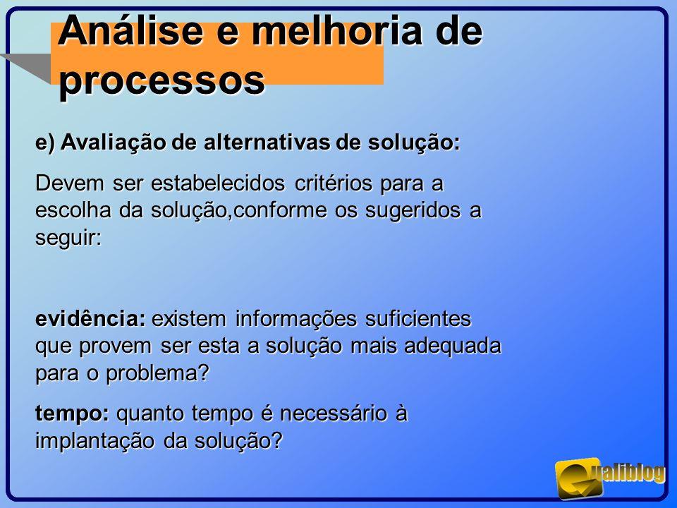 Análise e melhoria de processos e) Avaliação de alternativas de solução: Devem ser estabelecidos critérios para a escolha da solução,conforme os suger