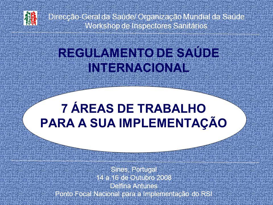REGULAMENTO DE SAÚDE INTERNACIONAL 7 ÁREAS DE TRABALHO PARA A SUA IMPLEMENTAÇÃO Sines, Portugal 14 a 16 de Outubro 2008 Delfina Antunes Ponto Focal Na