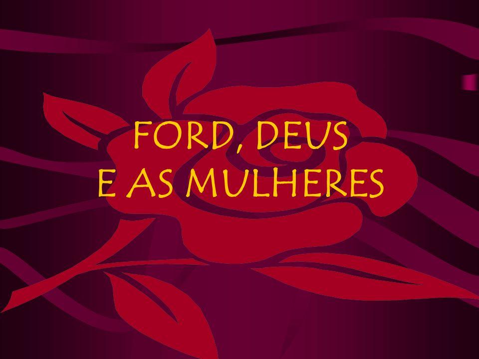 FORD, DEUS E AS MULHERES