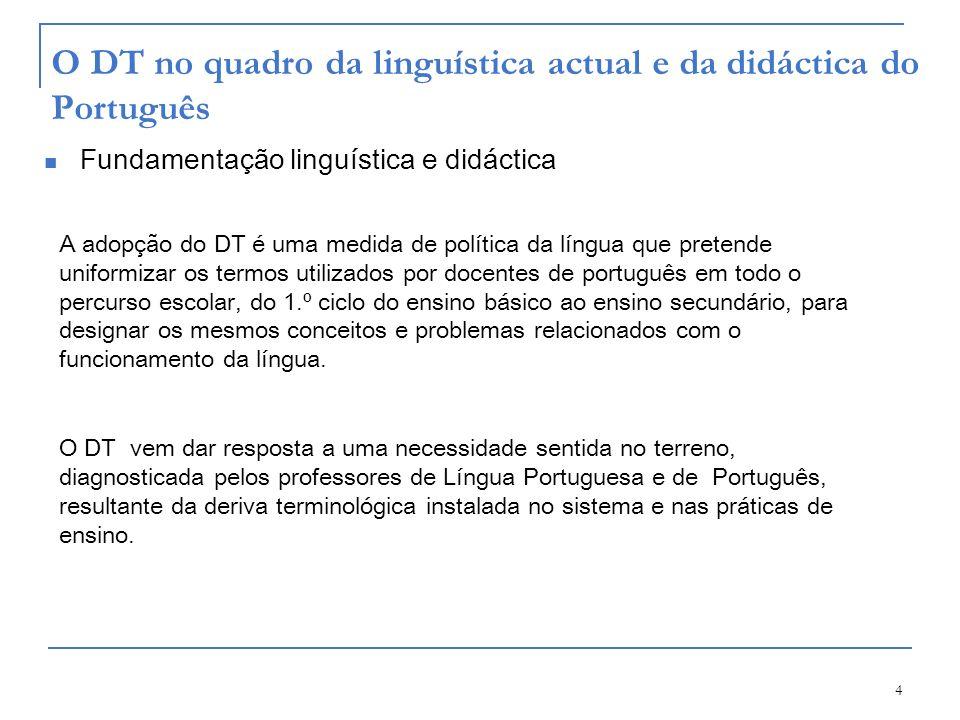 4 O DT no quadro da linguística actual e da didáctica do Português Fundamentação linguística e didáctica A adopção do DT é uma medida de política da l