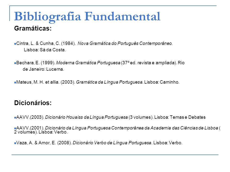 Bibliografia Fundamental Gramáticas: Cintra, L. & Cunha, C. (1984). Nova Gramática do Português Contemporâneo. Lisboa: Sá da Costa. Bechara, E. (1999)