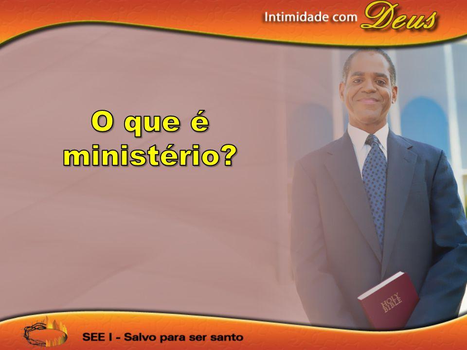 Ministério - É tudo que eu faço para o crescimento daqueles que já são membros da igreja.