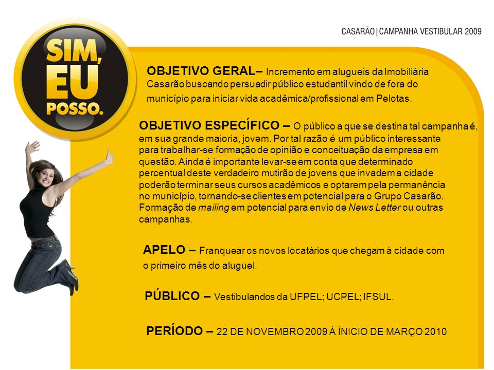 OBJETIVO GERAL– Incremento em alugueis da Imobiliária Casarão buscando persuadir público estudantil vindo de fora do município para iniciar vida acadêmica/profissional em Pelotas.