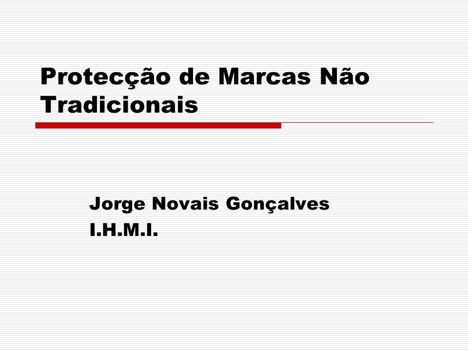 Protecção de Marcas Não Tradicionais Jorge Novais Gonçalves I.H.M.I.
