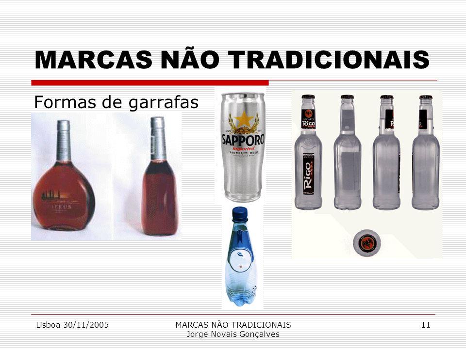 Lisboa 30/11/2005MARCAS NÃO TRADICIONAIS Jorge Novais Gonçalves 11 MARCAS NÃO TRADICIONAIS Formas de garrafas