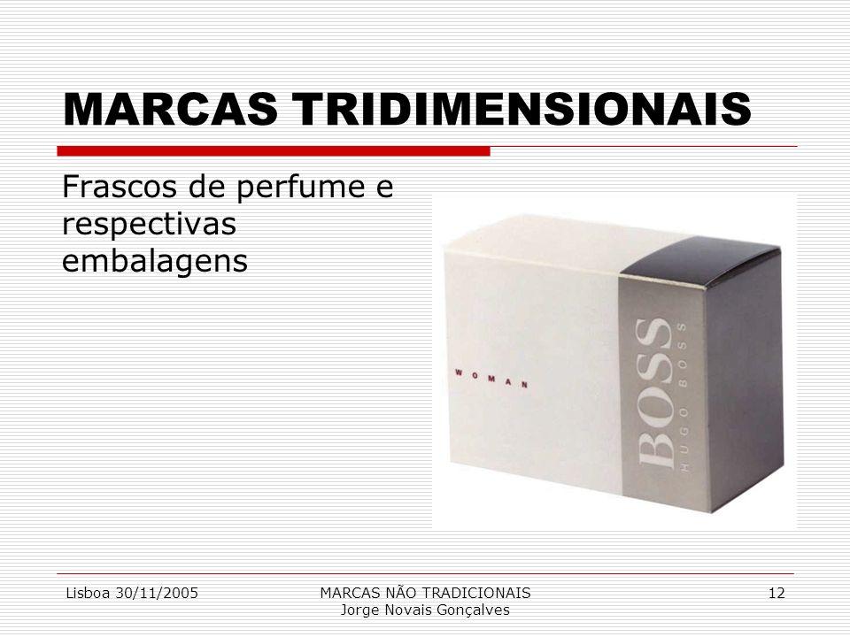 Lisboa 30/11/2005MARCAS NÃO TRADICIONAIS Jorge Novais Gonçalves 12 MARCAS TRIDIMENSIONAIS Frascos de perfume e respectivas embalagens