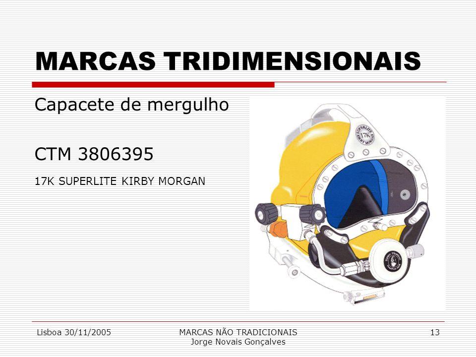 Lisboa 30/11/2005MARCAS NÃO TRADICIONAIS Jorge Novais Gonçalves 13 MARCAS TRIDIMENSIONAIS Capacete de mergulho CTM 3806395 17K SUPERLITE KIRBY MORGAN