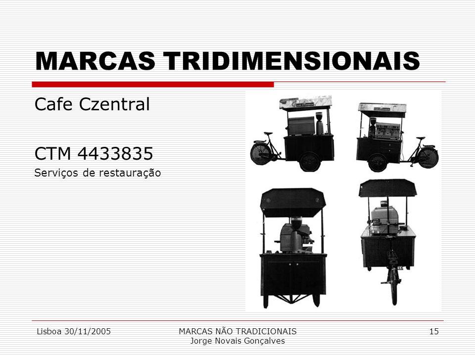 Lisboa 30/11/2005MARCAS NÃO TRADICIONAIS Jorge Novais Gonçalves 15 MARCAS TRIDIMENSIONAIS Cafe Czentral CTM 4433835 Serviços de restauração
