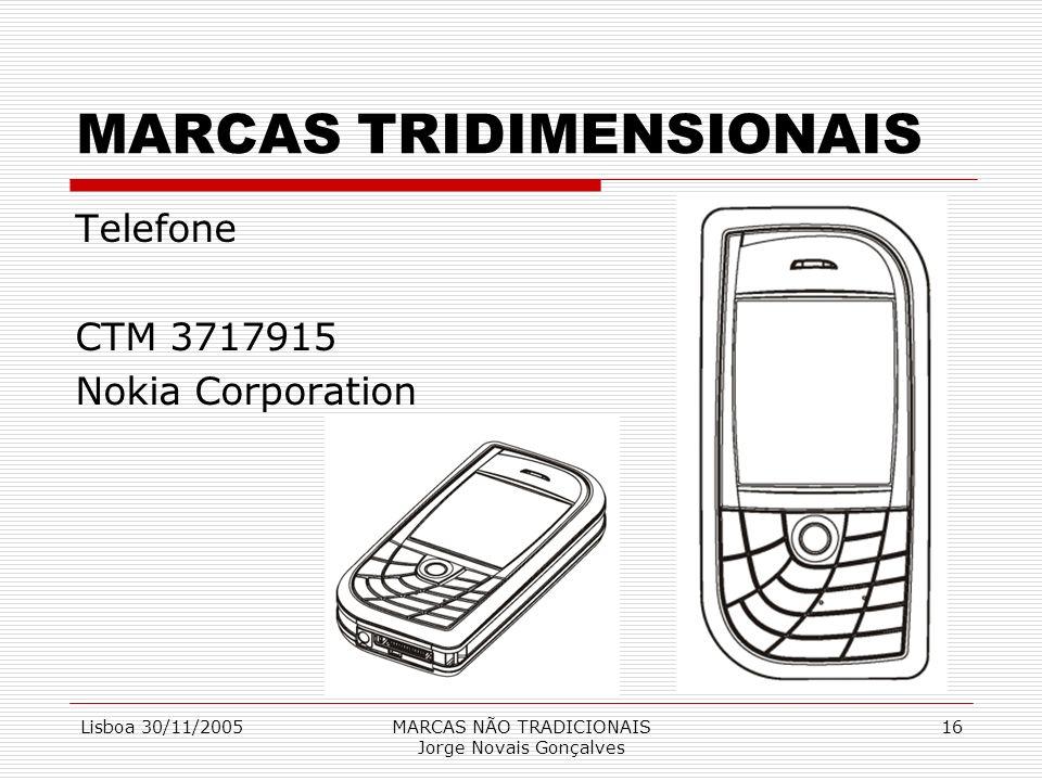 Lisboa 30/11/2005MARCAS NÃO TRADICIONAIS Jorge Novais Gonçalves 16 MARCAS TRIDIMENSIONAIS Telefone CTM 3717915 Nokia Corporation