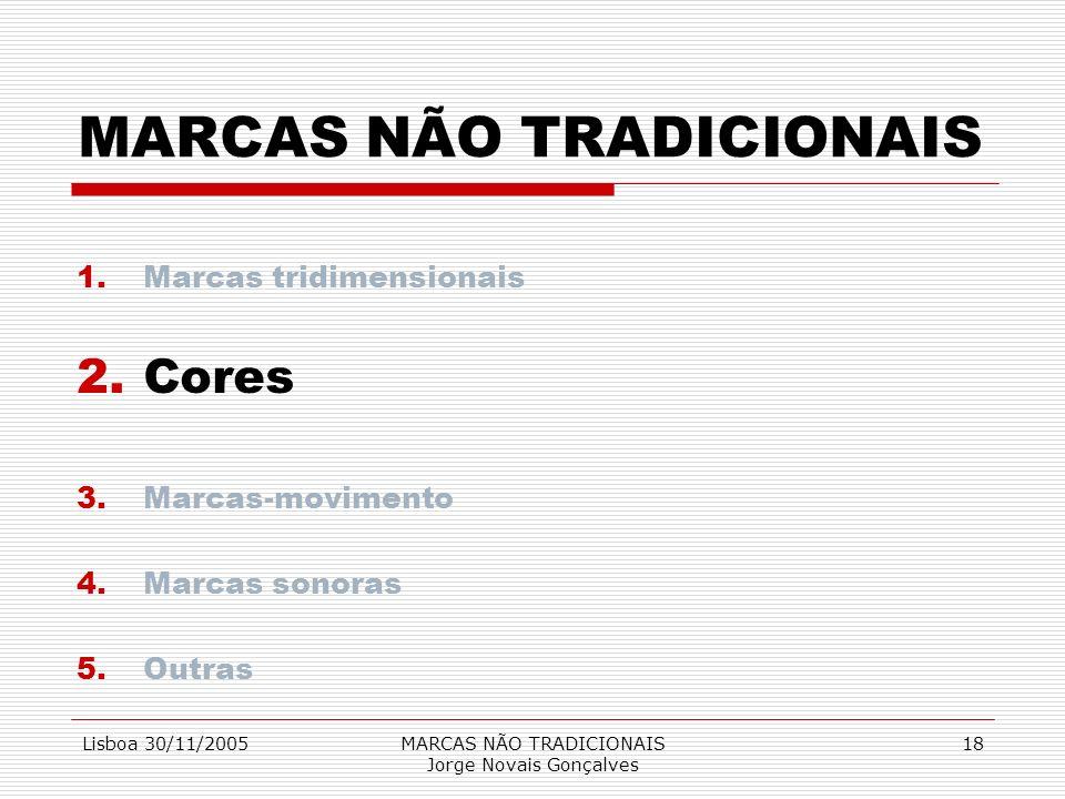 Lisboa 30/11/2005MARCAS NÃO TRADICIONAIS Jorge Novais Gonçalves 18 MARCAS NÃO TRADICIONAIS 1.Marcas tridimensionais 2.Cores 3.Marcas-movimento 4.Marca