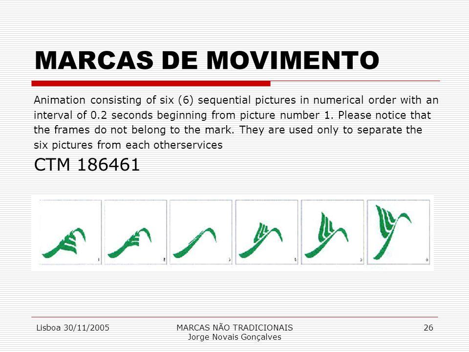 Lisboa 30/11/2005MARCAS NÃO TRADICIONAIS Jorge Novais Gonçalves 26 MARCAS DE MOVIMENTO Animation consisting of six (6) sequential pictures in numerica