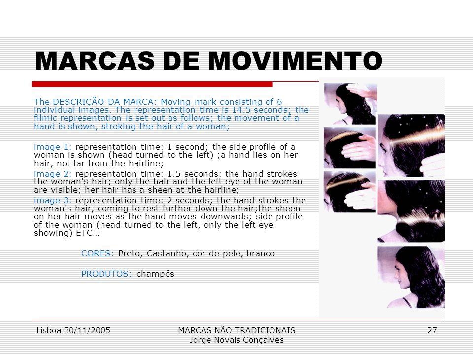 Lisboa 30/11/2005MARCAS NÃO TRADICIONAIS Jorge Novais Gonçalves 27 MARCAS DE MOVIMENTO The DESCRIÇÃO DA MARCA: Moving mark consisting of 6 individual
