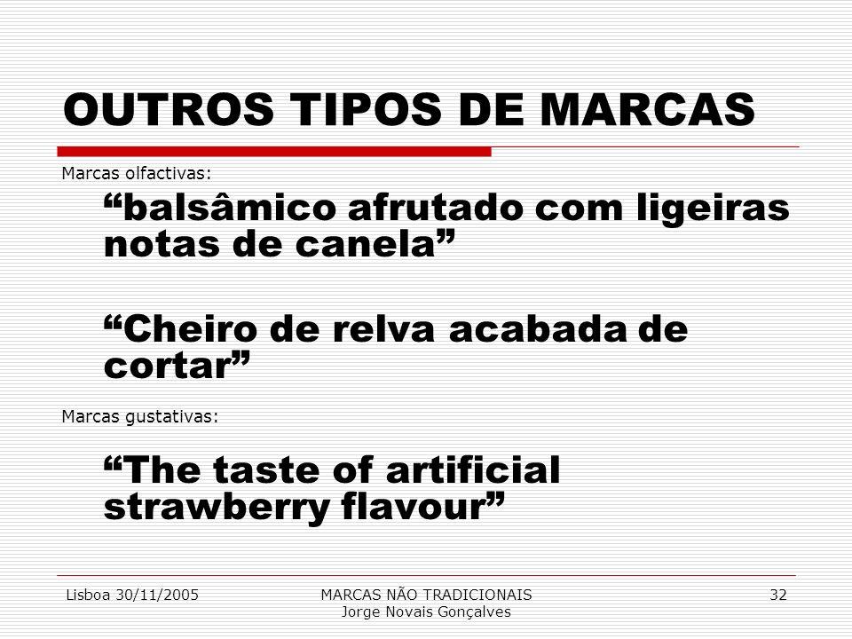 Lisboa 30/11/2005MARCAS NÃO TRADICIONAIS Jorge Novais Gonçalves 32 OUTROS TIPOS DE MARCAS Marcas olfactivas: balsâmico afrutado com ligeiras notas de