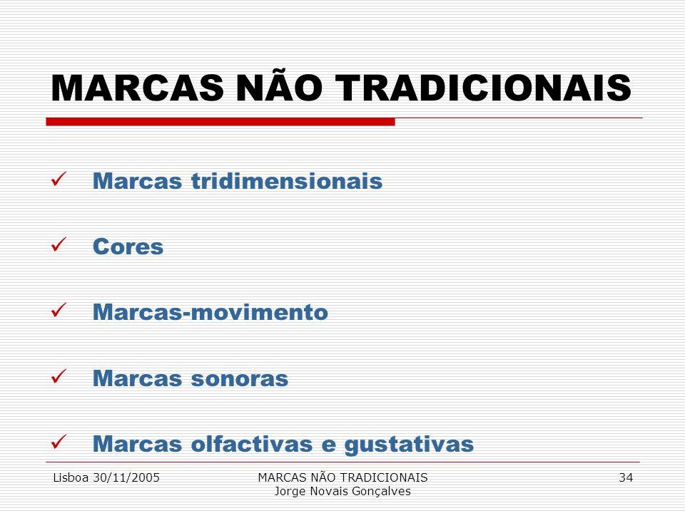 Lisboa 30/11/2005MARCAS NÃO TRADICIONAIS Jorge Novais Gonçalves 34 MARCAS NÃO TRADICIONAIS Marcas tridimensionais Cores Marcas-movimento Marcas sonora