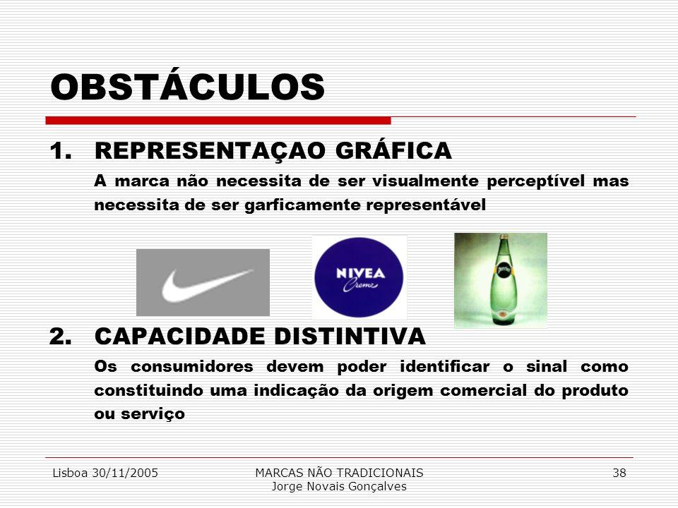 Lisboa 30/11/2005MARCAS NÃO TRADICIONAIS Jorge Novais Gonçalves 38 OBSTÁCULOS 1.REPRESENTAÇAO GRÁFICA A marca não necessita de ser visualmente percept