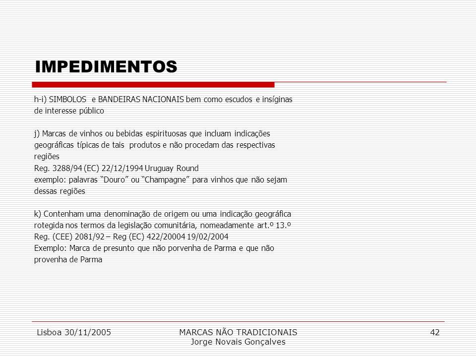 Lisboa 30/11/2005MARCAS NÃO TRADICIONAIS Jorge Novais Gonçalves 42 IMPEDIMENTOS h-i) SIMBOLOS e BANDEIRAS NACIONAIS bem como escudos e insíginas de in