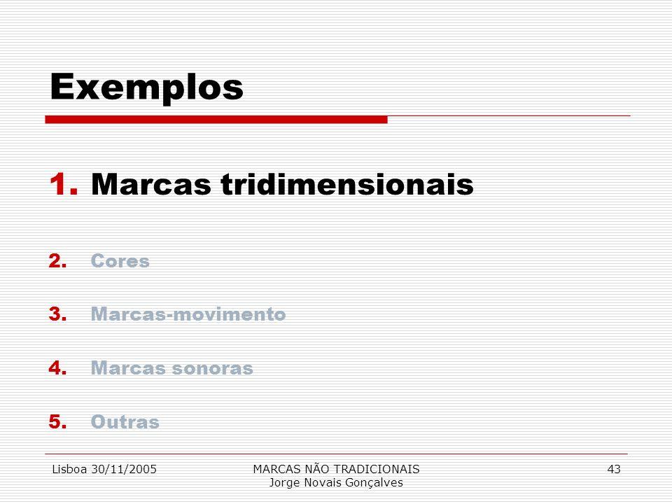 Lisboa 30/11/2005MARCAS NÃO TRADICIONAIS Jorge Novais Gonçalves 43 Exemplos 1.Marcas tridimensionais 2.Cores 3.Marcas-movimento 4.Marcas sonoras 5.Out