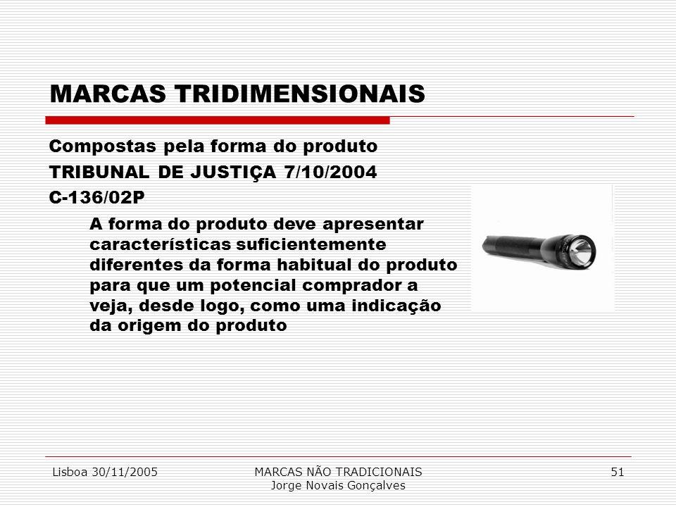 Lisboa 30/11/2005MARCAS NÃO TRADICIONAIS Jorge Novais Gonçalves 51 MARCAS TRIDIMENSIONAIS Compostas pela forma do produto TRIBUNAL DE JUSTIÇA 7/10/200
