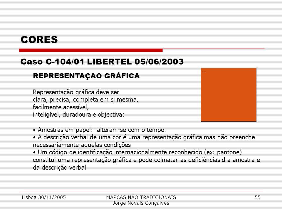 Lisboa 30/11/2005MARCAS NÃO TRADICIONAIS Jorge Novais Gonçalves 55 CORES Caso C-104/01 LIBERTEL 05/06/2003 REPRESENTAÇAO GRÁFICA Representação gráfica