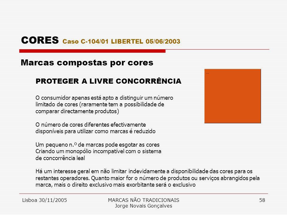 Lisboa 30/11/2005MARCAS NÃO TRADICIONAIS Jorge Novais Gonçalves 58 CORES Caso C-104/01 LIBERTEL 05/06/2003 Marcas compostas por cores PROTEGER A LIVRE