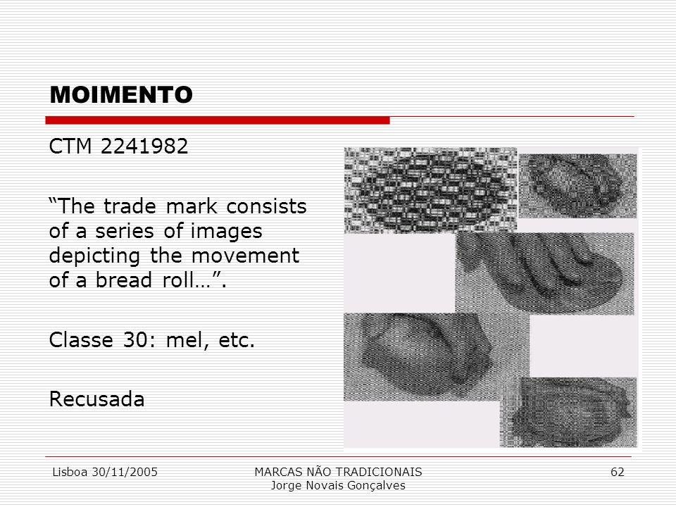 Lisboa 30/11/2005MARCAS NÃO TRADICIONAIS Jorge Novais Gonçalves 62 MOIMENTO CTM 2241982 The trade mark consists of a series of images depicting the mo