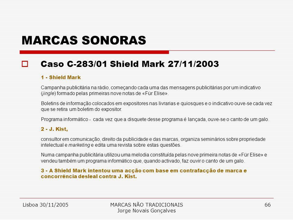 Lisboa 30/11/2005MARCAS NÃO TRADICIONAIS Jorge Novais Gonçalves 66 MARCAS SONORAS Caso C-283/01 Shield Mark 27/11/2003 1 - Shield Mark Campanha public