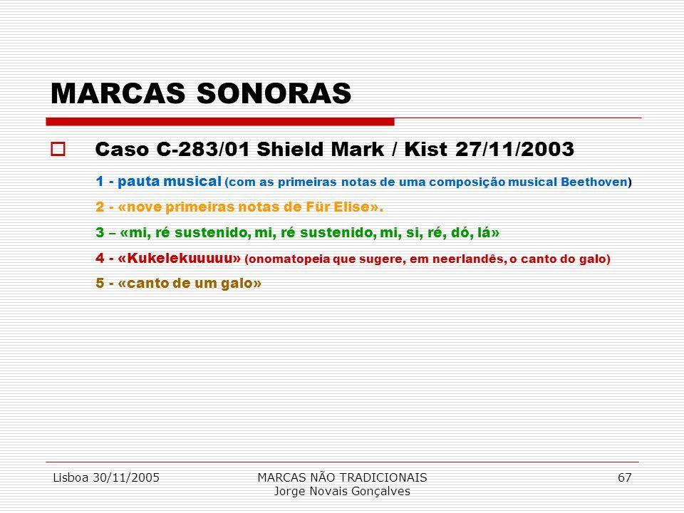 Lisboa 30/11/2005MARCAS NÃO TRADICIONAIS Jorge Novais Gonçalves 67 MARCAS SONORAS Caso C-283/01 Shield Mark / Kist 27/11/2003 1 - pauta musical (com a