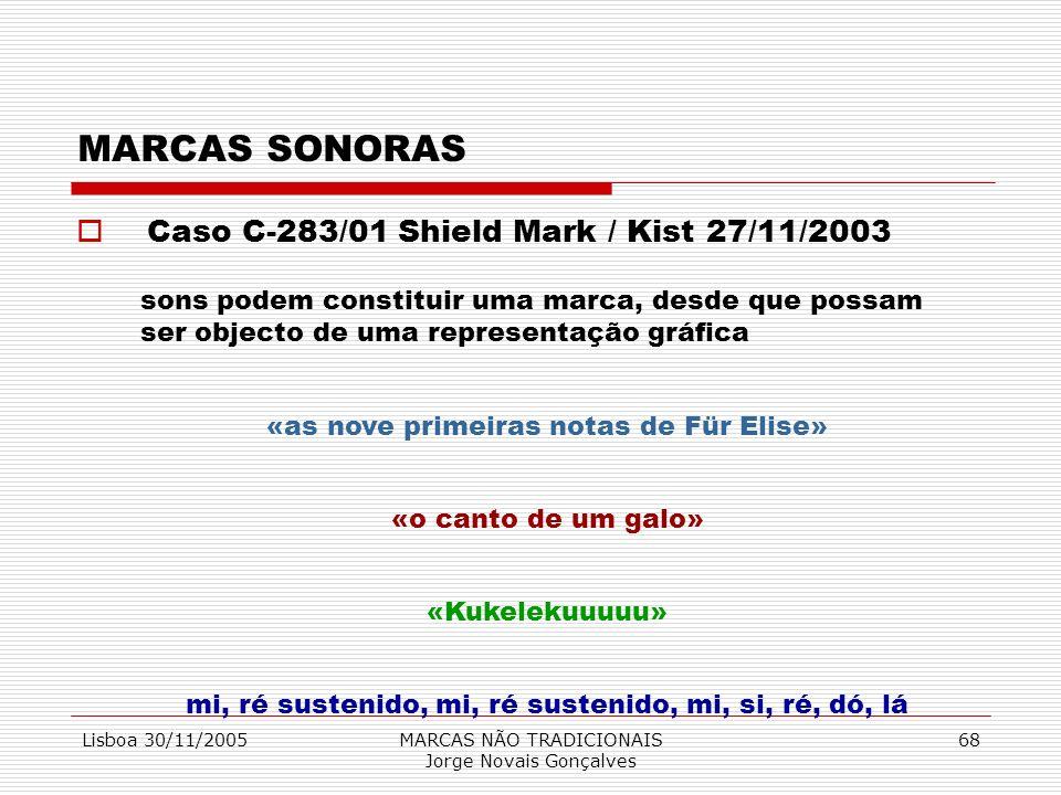 Lisboa 30/11/2005MARCAS NÃO TRADICIONAIS Jorge Novais Gonçalves 68 MARCAS SONORAS Caso C-283/01 Shield Mark / Kist 27/11/2003 sons podem constituir um