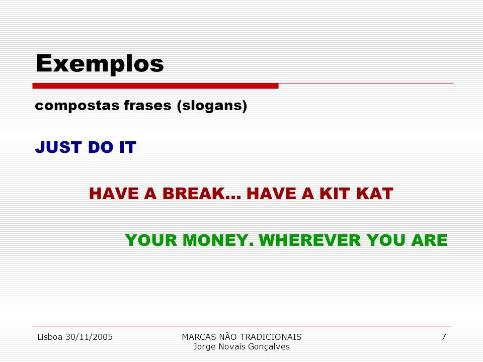 Lisboa 30/11/2005MARCAS NÃO TRADICIONAIS Jorge Novais Gonçalves 7 Exemplos compostas frases (slogans) JUST DO IT HAVE A BREAK... HAVE A KIT KAT YOUR M